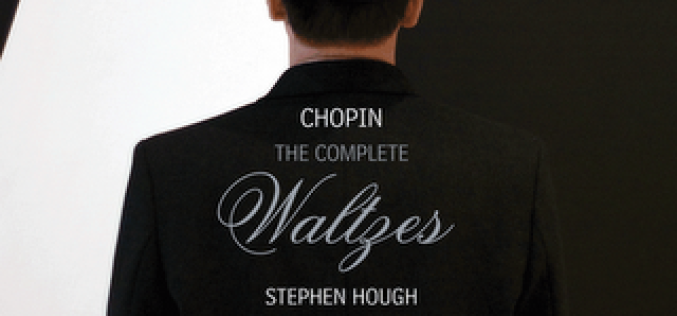 STEPHEN HOUGH: CHOPIN – THE COMPLETE WALTZES