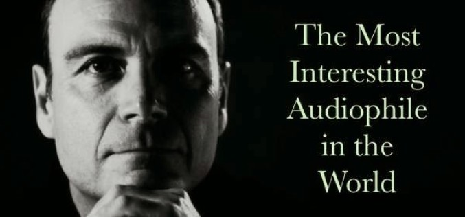 THE MOST INTERESTING AUDIOPHILE IN THE WORLD