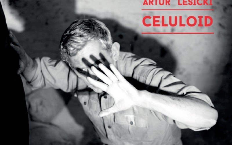 MAREK NAPIÓRKOWSKI & ARTUR LESICKI: CELULOID